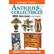 Antique Trader Antiques & Collectibles Price Guide 2014 (Antique Trader's Antiques & Collectibles Price Guide)