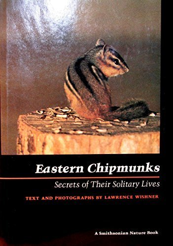 Eastern Chipmunks: Secrets of Their Solitary Lives (Smithsonian nature book) by Wishner, Lawrence (1982) Hardcover Eastern Chipmunk