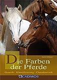 Die Farben der Pferde: Genetik - Klassifizierung - Charakteristik (Cadmos Ratgeber)