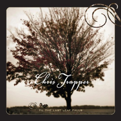 Til the Last Leaf Falls by Chris Trapper