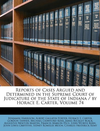 Reports of Cases Argued and Determined in the Supreme Court of Judicature of the State of Indiana / By Horace E. Carter, Volume 74 PDF