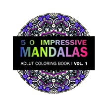 Mandala Coloring Book: 50 IMRESSIVE MANDALAS Adult Coloring BooK ( Vol. 1): Stress Relieving Patterns for Adult Relaxation, Meditation