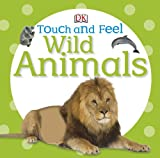 Touch and Feel Wild Animals, Dorling Kindersley Publishing Staff, 0756698030