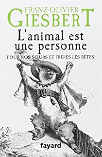 L'animal est une personne: Pour nos soeurs et frères les bêtes par Giesbert