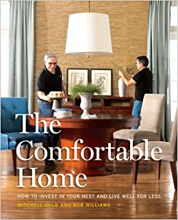The Comfortable Home: How to Invest in Your Nest and Live Well for Less:  Mitchell Gold, Bob Williams: 9780307588784: Amazon.com: Books