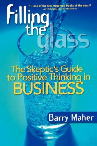 Read Online Filling the Glass: The Skeptic's Guide to Positive Thinking in Business pdf