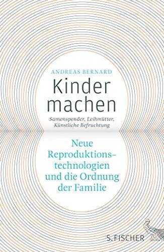 Kinder machen: Neue Reproduktionstechnologien und die Ordnung der Familie. Samenspender, Leihmütter, Künstliche Befruchtung (German Edition)