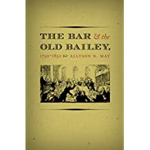 The Bar and the Old Bailey, 1750-1850 (Studies in Legal History) by Allyson N. May (2003-11-24)