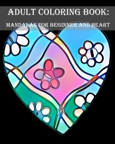 Adult Coloring Book: Mandalas for beginner and Heart: mandala coloring book for,kids adults spiral bound,seniors girls set kit ,secret jungle animals,relaxation halloween (Volume 2)