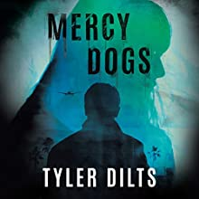 Mercy Dogs Audiobook by Tyler Dilts Narrated by Tyler Dilts