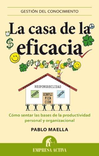 La Casa de la Eficacia: Como Sentar las Bases de la Productividad Personal y Organizacional Gestion del Conocimiento by Pablo Maella Cerillo 2013-07-31: Amazon.es: Pablo Maella Cerillo: Libros