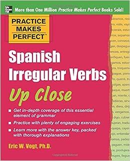 Practice Makes Perfect: Spanish Irregular Verbs Up Close Practice Makes Perfect Series: Amazon.es: Eric W. Vogt: Libros en idiomas extranjeros