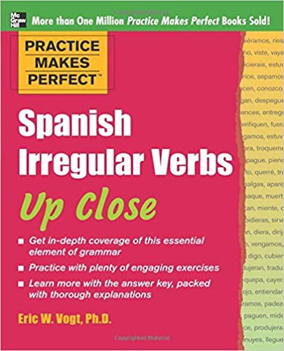 Practice Makes Perfect: Spanish Irregular Verbs Up Close (Practice Makes Perfect Series) 1st Edition