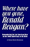 Where Have You Gone, Ronald Reagan?, Horace Martin Woodhouse, 145373158X