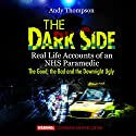 The Dark Side: Real Life Accounts of an NHS Paramedic: The Good, the Bad and the Downright Ugly Audiobook by Andy Thompson Narrated by Pete Nottage