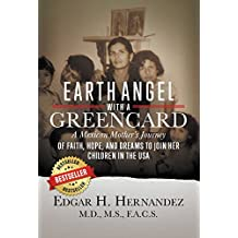 Earth Angel with a Green Card: A Mexican Mother's Journey of Faith, Hope and Dreams to Join her Children in the USA
