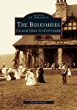 The Berkshires: Coach Inns to Cottages (Images of America)