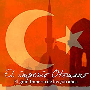 El imperio Otomano [The Ottoman Empire] Audiobook