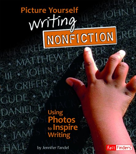 Picture Yourself Writing Nonfiction; Using Photos to Inspire Writing (See It, Write It)