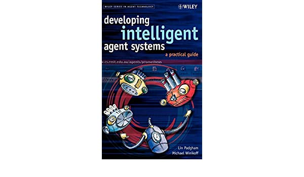 Developing Intelligent Agent Systems: A Practical Guide (Wiley Series in Agent Technology)
