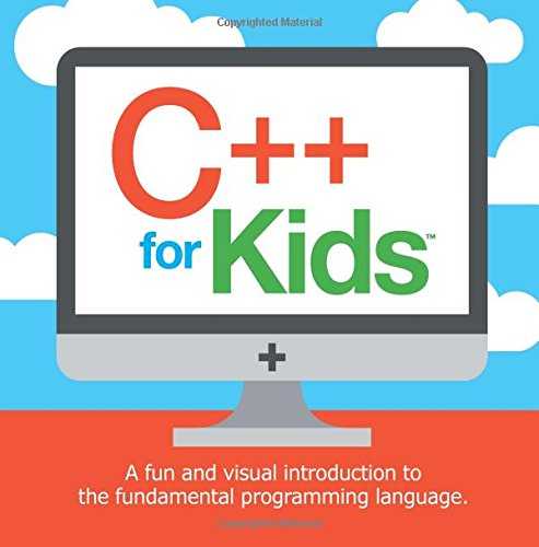 C++ For Kids  A Fun And Visual Introduction To The Fundamental Programming Language.  Programming Fundamentals For Kids Band 1