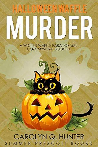 Halloween Murder Mysteries (Halloween Waffle Murder (A Wicked Waffle Paranormal Cozy)