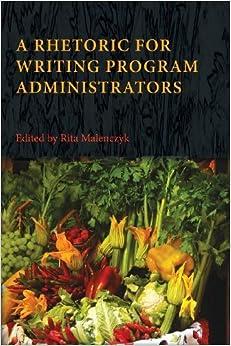 A Rhetoric for Writing Program Administrators (Writing Program Administration) (2013-06-28)