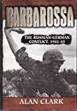 Barbarossa: The Russian-German Conflict 1941-45