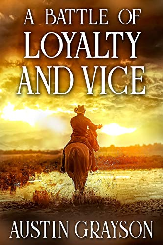A Battle of Loyalty and Vice: A Historical Western Adventure Book by [Grayson, Austin]