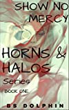 Show No Mercy (Horns & Halos Book 1)