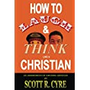 How to Laugh and Think Like a Christian: An Assortment of Amusing Articles
