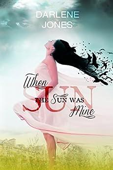 When the Sun was Mine by [Jones, Darlene]