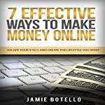 7 Effective Ways to Make Money Online: Escape Your 9 to 5 and Create the Lifestyle You Want | Jamie Botello