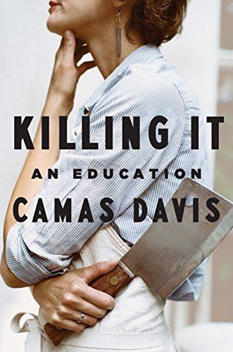 Killing It: An Education by Camas Davis