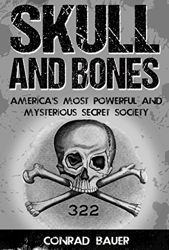 Skull and Bones: America's Most Powerful and Mysterious Secret Society by [Bauer, Conrad]