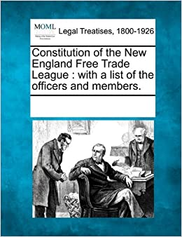 Book Constitution of the New England Free Trade League: with a list of the officers and members.
