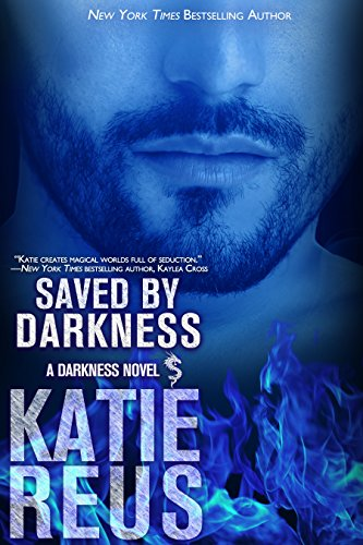 Saved by Darkness (Darkness Series Book 6) by [Reus, Katie]