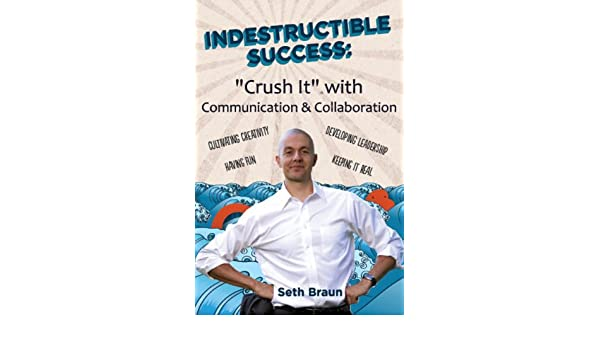 Indestructible Success: Crush It with Communication and Collaboration