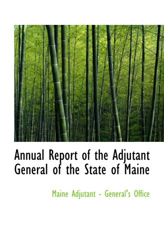 Annual Report of the Adjutant General of the State of Maine ebook