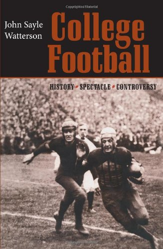 College Football: History, Spectacle, Controversy