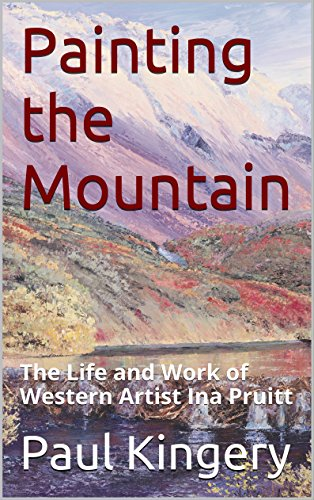 Painting the mountain the life and work of western artist ina painting the mountain the life and work of western artist ina pruitt by kingery fandeluxe Choice Image