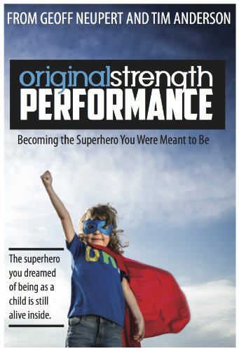 Original Strength Performance: Becoming The Superhero You Were Meant To Be (Original Stength Book 2)