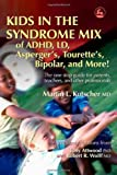 Kids in the Syndrome Mix of ADHD, LD, Asperger's, Tourette's, Bipolar and More!, Martin L. Kutscher, 1843108100
