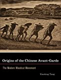 Origins of the Chinese Avant-Garde : The Modern Woodcut Movement, Tang, Xiaobing, 0520249097