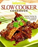 Southern Living: Slow-Cooker Cookbook: 203 Kitchen-Tested Recipes - 80 Mouthwatering Photos!