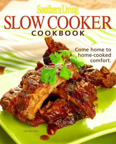 Southern Living: Slow-Cooker Cookbook: 203 Kitchen-Tested Recipes – 80 Mouthwatering Photos!