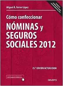 Cómo confeccionar nóminas y seguros sociales 2012: Miguel Ángel