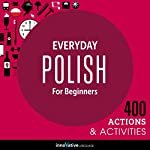 Everyday Polish for Beginners - 400 Actions & Activities: Beginner Polish #1 |  Innovative Language Learning LLC