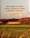 img - for The Origins of the Judge Glenn A. Ritchey Jr. Family of Modesto, California - A Ritchey Family Ancestral Study book / textbook / text book
