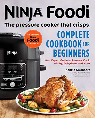 Ninja Foodi: The Pressure Cooker that Crisps: Complete Cookbook for Beginners: Your Expert Guide to Pressure Cook, Air Fry, Dehydrate, and More (Ninjas Slow Cooker)